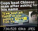 Κάντε click στην εικόνα για μεγαλύτερο μέγεθος.  Όνομα:cops-beat-chinese-man-after-asking-for-his-name-ive-los-all-faith-in-our-police-says-fuk-yu.jpg Προβολές:449 Μέγεθος:69,0 KB ID:429749